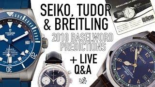 Seiko, Breitling & Tudor Baselworld 2018 Predictions - A Blue Alpinist SARB017? + Live Q&A