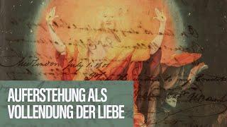AUFERSTEHUNG ALS VOLLENDUNG DER LIEBE  // Docta Ignorantia - Grundkurs des Glaubens #14