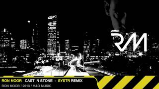 Ron Moor - Cast In Stone (SYSTR Remix)