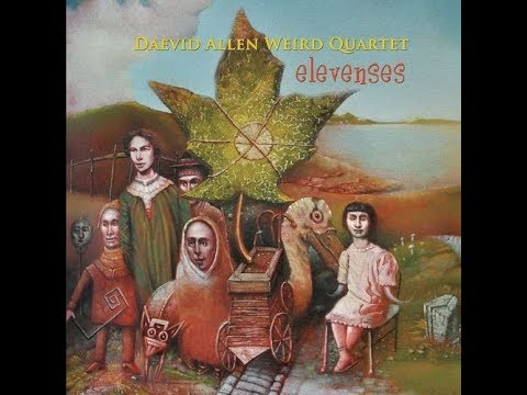 Daevid Allen Weird Quartet - Elevenses (2016) Full Album