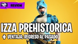 GUIDE IZZA PREHISTORICA + ADVANTAGE TEAM: RETURN TO THE PAST . . . . . . . . . . . . . . . . . . . . . . . . . . . . . . . . . FORTNITE SAVE THE WORLD
