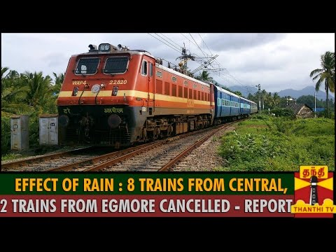 Effect Of Rain : 8 Train From Chennai Central, 2 Train From Egmore Cancelled - Detailed Report