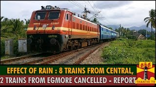 Detailed Report - Effect Of Rain : 8 Train From Chennai Central, 2 Train From Egmore Cancelled spl tamil video hot news 07-12-2015
