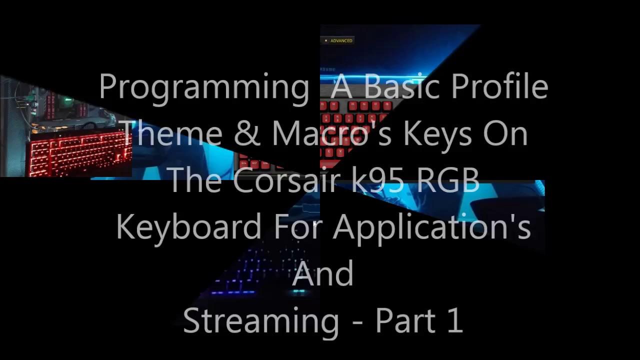 Programming A Basic Profile Theme & Macro Keys On Corsair k95 RGB Keyboards  For Apps & Streaming Pt1