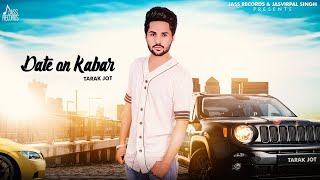 Date  On Kabar | (Full HD) | Tark Jot |  New Punjabi Songs 2018 | Latest Punjabi Songs 2018