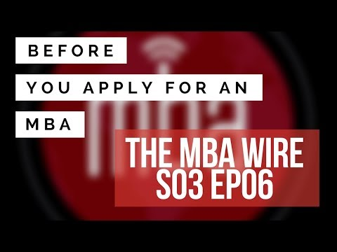 BEFORE YOU APPLY FOR AN MBA HERE'S WHAT YOU NEED TO KNOW | MBAW S03 EP06