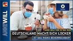 Anne Will   10.05.2020   Deutschland macht sich locker - ist das Risiko beherrschbar? (ARD)