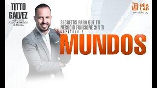 Secretos Para Que Tu Negocio Funcione Sin Ti Capitulo 2 Mundos con Titto Gálvez