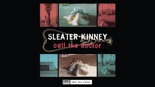 Sleater-Kinney - Call the Doctor (not the video)