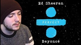Ed Sheeran - 'Perfect Duet' ft Beyoncé Reaction!