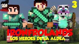 LOS HEROES DE LA ALDEA|IRONFROLANDS 3