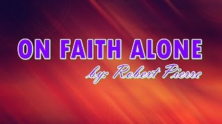On Faith Alone by Robert Pierre with Lyrics