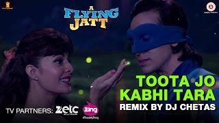 Toota Jo Kabhi Tara - Remix by Dj Chetas | A Flying Jatt | Tiger Shroff & Jacqueline Fernandez