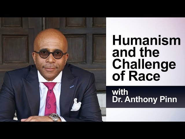 Humanism and the Challenge of Race: with Dr. Anthony Pinn (TTA Podcast 367)