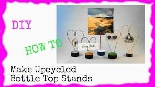 Diy: How To Make Upcycled Bottle Top Stands