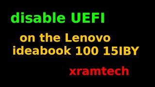 Disable UEFI on the Lenovo ideabook 100 15IBY