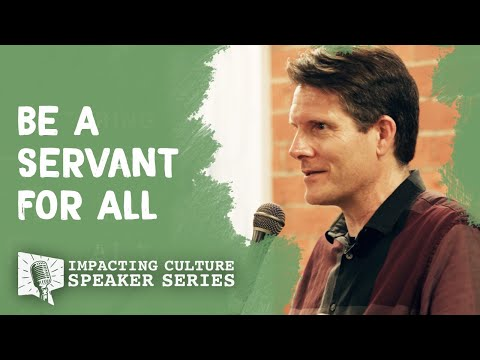 Be A Servant For All | Impacting Culture Speaker Series (Selects)
