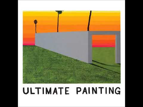 Ultimate Painting - Ultimate Painting (2014) [Full Album]