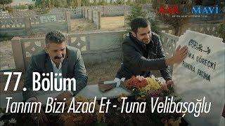Tanrım Bizi Azad Et - Tuna Velibaşoğlu - Aşk ve Mavi 77. Bölüm