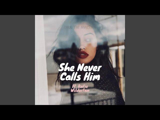 she never calls