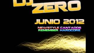 DjZero - Junio 2012 (newstyle,cantados,hardcore,remember) TRACKLIST incluido