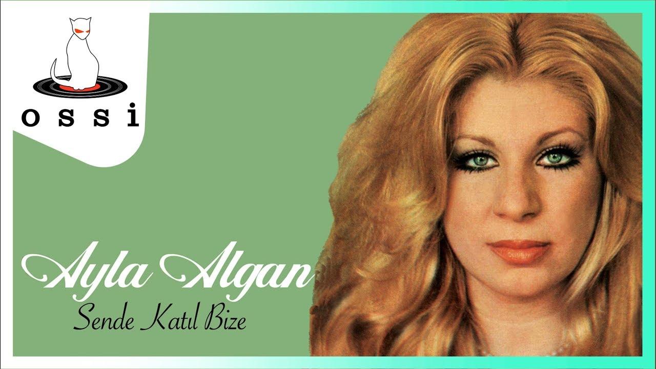 Ayla Algan - Sende Katıl Bize