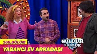 Güldür Güldür Show 168. Bölüm | Yabancı Ev Arkadaşı