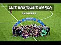 Luis Enrique's Barca 2014 -2017 | FROM ANOETA TO BERLIN | Chapter 2 (HD)