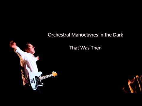 Orchestral Manoeuvres in the Dark - That Was Then