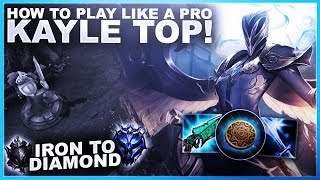 HOW TO PLAY KAYLE TOP LIKE A WORLDS PRO! - Iron to Diamond | League of Legends