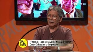 """Otra trama - """"Patricio Contreras dice Nicanor Parra"""" - 04-04-15 (1 de 4)"""