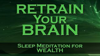 Retrain Your Brain for WEALTH ~ Listen Nightly as you fall ASLEEP