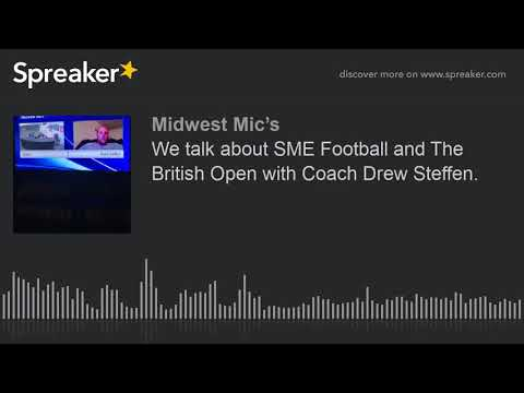 We talk about SME Football and The British Open with Coach Drew Steffen. (part 1 of 5)