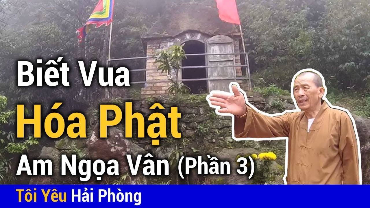 Lý do biết Vua hóa Phật tại Am Ngọa Vân (Hơn 700 năm) Thầy Thích Minh Tân giải thích