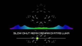 SLOW DHUT REMIX ~ MENARI DI ATAS LUKA