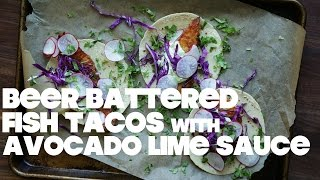 Beer Battered Fish Tacos With Avocado Lime Sauce
