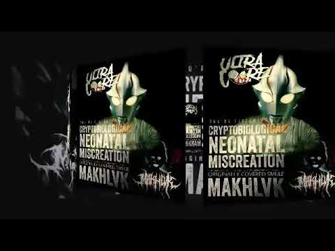 MAKHLVK - CRYPTOBIOLOGICAL NEONATAL MISCREATION (COVER BY ANDRE)