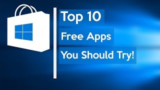 10 Free Windows 10 Apps You Should Try!