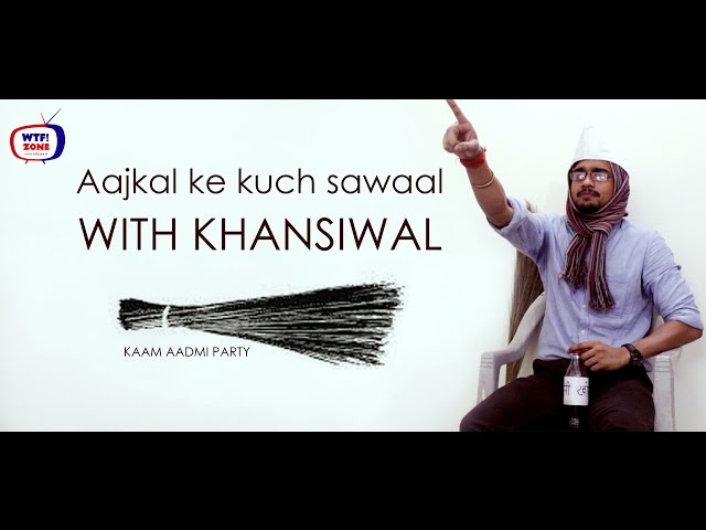 Aajkal ke kuch sawaal with Khansiwal ||WTF! ZONE||