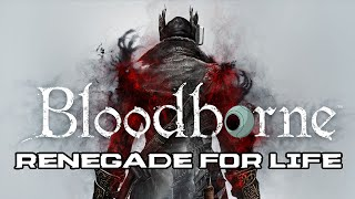 Renegade For Life: Bloodborne