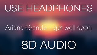 Ariana Grande - get well soon (8D AUDIO & USE HEADPHONES)