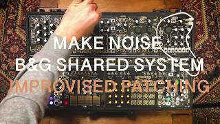 IMPROVISED PATCHING - MAKE NOISE B&G SHARED SYSTEM