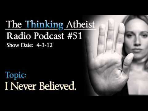 I Never Believed in God - The Thinking Atheist Radio Podcast