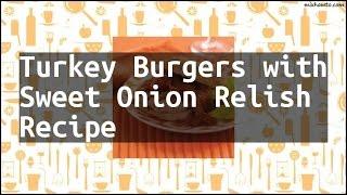 Recipe Turkey Burgers with Sweet Onion Relish Recipe