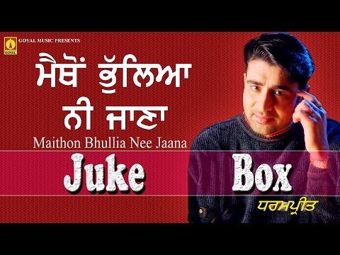 Dharampreet | Maithon Bhullia Nee Jaana  Juke Box | Goyal Music