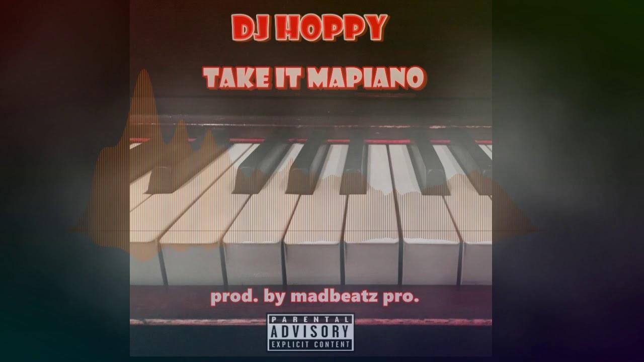 DJ Hoppy - Take It Mapiano prod  MadBeatz pro.