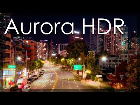 Creating Amazing After Dark City Street Photos - Aurora HDR 2018 Tutorials
