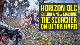Horizon Zero Dawn DLC KILLING A SCORCHER ON ULTRA HARD - NEW MACHINE (Horizon Zero Dawn Frozen Wilds