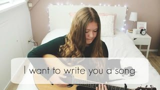 I want to write you a song - One Direction Cover