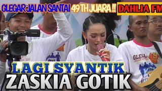 Download lagu ^ LAGI SYANTIK ^KONSER ZASKIA GOTIK MERIAHKAN GLEGAR DAHLIA FM 49 TH JUARA !![LIVE KONSER]